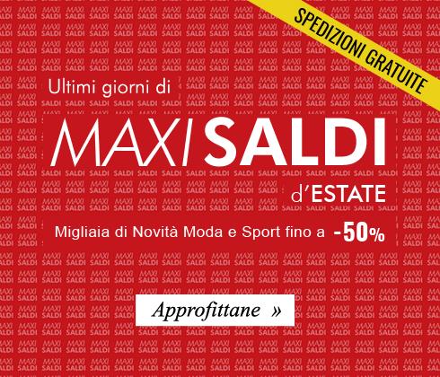 Sono iniziati i Maxisaldi d'Estate, approfittane ora!
