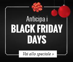 Anticipa i Black Friday Days: approfitta degli sconti -40% e -50%!