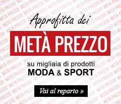Approfitta dei Metà Prezzo su migliaia di prodotti Moda e Sport