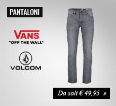 Jeans Vans e Volcom a soli €49,95